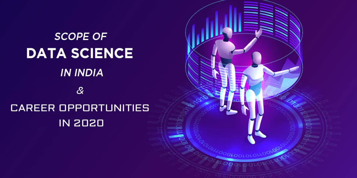 Scope of Data Science in India & Career Opportunities in 2020